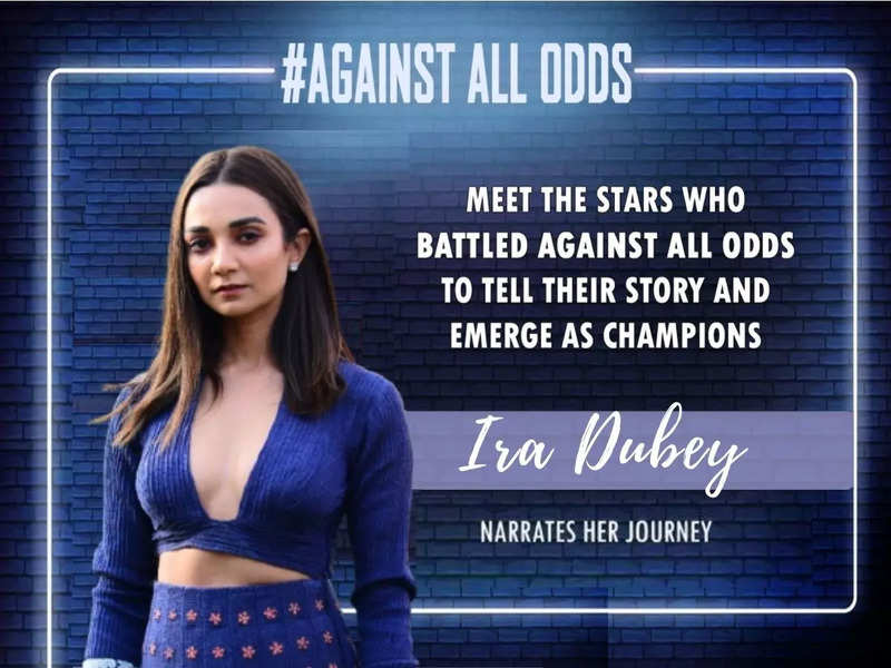 #AgainstAllOdds! Ira Dubey: In this industry, people have a habit to dictate your choices