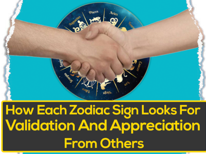 How Each Zodiac Sign Looks For Validation And Appreciation From Others