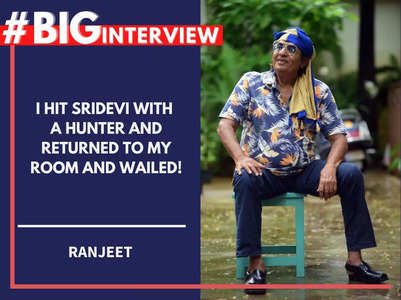 Ranjeet: I hit Sridevi with a hunter and returned to my room and wailed! - #BigInterview