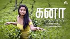 Watch Latest Tamil Official Music Video Song 'Kanaa' Sung by Haricharan Featuring Anicka Vikhraman