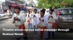 Theatre artists spread social message through Nukkad Natak