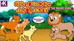 Watch Popular Children Malayalam Nursery Story 'The Proud Vixen' for Kids - Check out Fun Kids Nursery Rhymes And Baby Songs In Malayalam