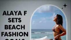 Alaya F sets beach fashion goals in bikini