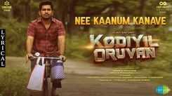 Kodiyil Oruvan   Song - Nee Kaanum Kanave (Lyrical)