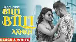 Check Out Latest Haryanvi Official Music Video Song 'Billi Billi Aankh' (B&W Video) Sung By Rao Dee
