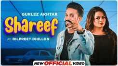 Punjabi Video Song: Latest Punjabi Song 'Shareef' Sung by Gurlez Akhtar Featuring Dilpreet Dhillon