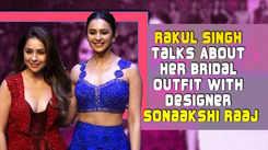 Rakul Singh Talks About Her Bridal Outfit With Designer Sonaakshi Raaj