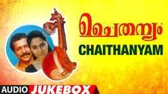 Check Out Popular Malayalam Songs Audio Jukebox From 'Chaithanyam'