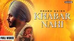 Watch New Punjabi Hit Song Music Video - 'Khabar Nahi' Sung By Prabh Bains