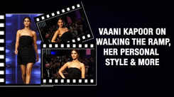 Vaani Kapoor On Walking The Ramp, Her Personal Style & More