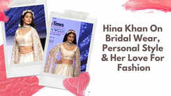 Hina Khan On Bridal Wear, Personal Style & Her Love For Fashion