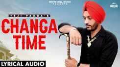 Watch Latest Punjabi Official Lyrical Audio Song - 'Changa Time' Sung By Teji Padda