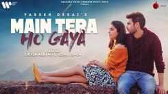Watch Popular Hindi Song Music Video - 'Main Tera Ho Gaya' Sung By Yasser Desai