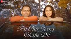 Check Out New Hindi Hit Song Music Video - 'Aaj Phir Jeena Chahe Dil' Sung By Kunal Sachdeva And Aakanksha Sharma