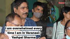 I am overwhelmed every time I am in Varanasi: Yashpal Sharma