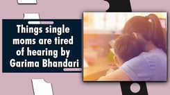 Things single moms are tired of hearing by Garima Bhandari