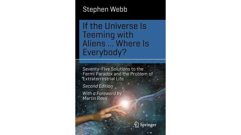 If the Universe Is Teeming with Aliens ... Where Is Everybody?: Seventy-Five Solutions to the Fermi Paradox and the Problem of Extraterrestrial Life by Stephen Webb