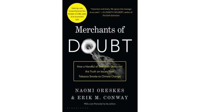 Merchants of Doubt: How a Handful of Scientists Obscured the Truth on Issues from Tobacco Smoke to Climate Change by Naomi Oreskes and Erik M Conway