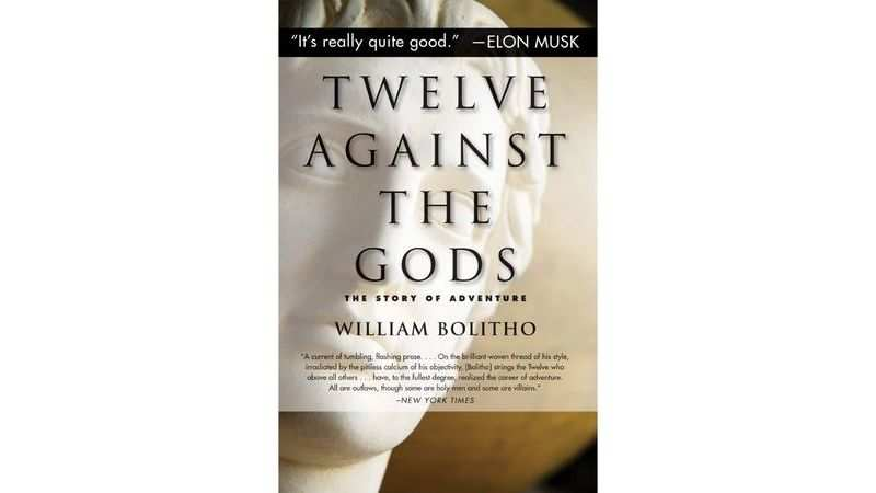 Twelve Against the Gods: The Story of Adventure by William Bolitho